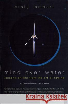 Mind Over Water: Lessons on Life from the Art of Rowing Craig Lambert 9780618001842