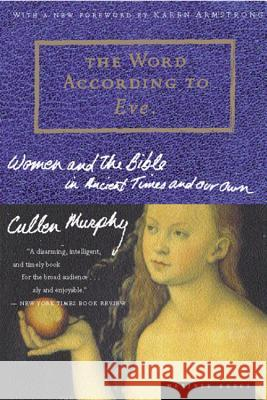 The Word According to Eve: Women and the Bible in Ancient Times and Our Own Cullen Murphy 9780618001927