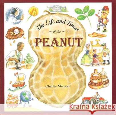 The Life and Times of the Peanut Charles Micucci Charles Micucci 9780618033140 Houghton Mifflin Company