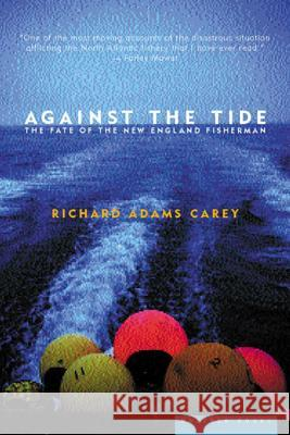 Against the Tide: The Fate of the New England Fisherman Richard Adams Carey 9780618056989 Mariner Books