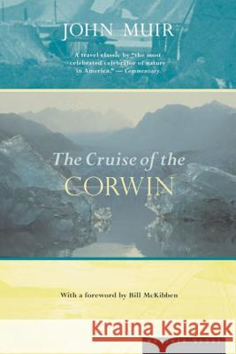 The Cruise of the Corwin: Journal of the Arctic Expedition of 1881 John Muir William Frederic Bade Bill McKibben 9780618057016