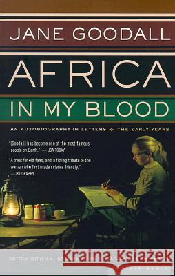 Africa in My Blood: An Autobiography in Letters: The Early Years Jane Goodall Dale Peterson 9780618127351 Mariner Books