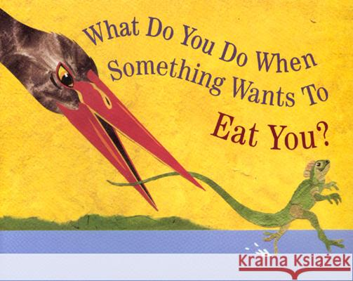 What Do You Do When Something Wants to Eat You? Steve Jenkins Steve Jenkins 9780618152438