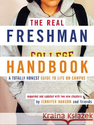 The Real Freshman Handbook: A Totally Honest Guide to Life on Campus Jennifer Hanson 9780618163427