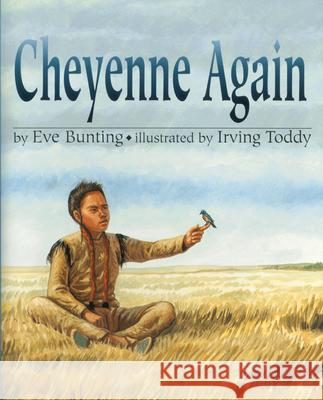 Cheyenne Again Eve Bunting Irving Toddy 9780618194650 Clarion Books