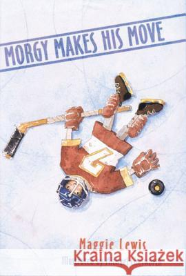Morgy Makes His Move Maggie Lewis Michael D. Chesworth 9780618196807