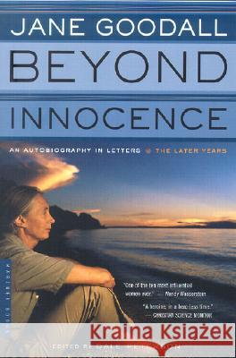 Beyond Innocence: An Autobiography in Letters: The Later Years Jane Goodall Dale Peterson 9780618257348 Mariner Books