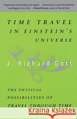 Time Travel in Einstein's Universe: The Physical Possibilities of Travel Through Time J. Richard, III Gott 9780618257355