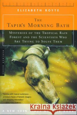 The Tapir's Morning Bath: Mysteries of the Tropical Rain Forest and the Scientists Who Are Trying to Solve Them Elizabeth Royte 9780618257584