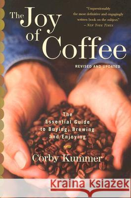 The Joy of Coffee: The Essential Guide to Buying, Brewing, and Enjoying - Revised and Updated Corby Kummer 9780618302406