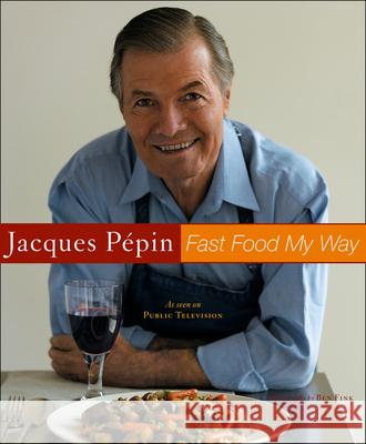 Jacques Pepin Fast Food My Way Jacques Pepin Ben Fink 9780618393121
