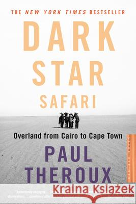 Dark Star Safari: Overland from Cairo to Capetown Paul Theroux 9780618446872