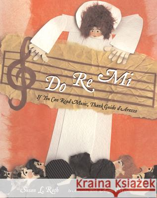 Do Re Mi: If You Can Read Music, Thank Guido d'Arezzo Susan L. Roth Susan L. Roth Angelo Mafucci 9780618465729