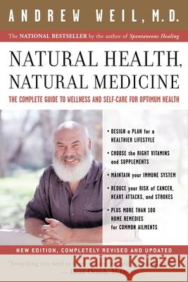 Natural Health, Natural Medicine: The Complete Guide to Wellness and Self-Care for Optimum Health Andrew Weil 9780618479030