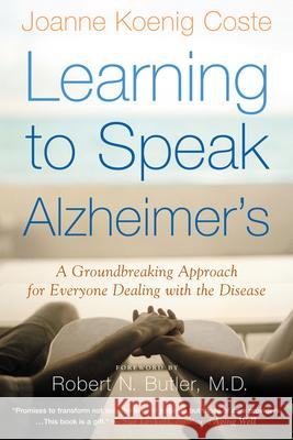 Learning to Speak Alzheimer's: A Groundbreaking Approach for Everyone Dealing with the Disease Joanne Koenig Coste Robert N. Butler 9780618485178