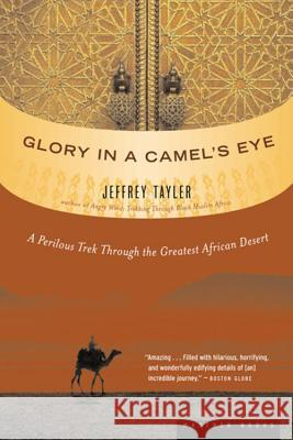 Glory in a Camel's Eye: A Perilous Trek Through the Greatest African Desert Jeffrey Tayler 9780618492220