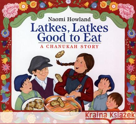 Latkes, Latkes, Good to Eat Naomi Howland 9780618492954