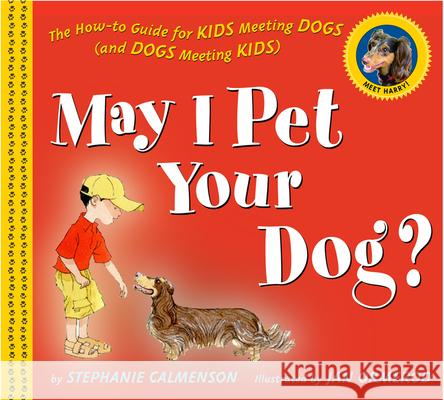 May I Pet Your Dog?: The How-To Guide for Kids Meeting Dogs (and Dogs Meeting Kids) Stephanie Calmenson Jan Ormerod 9780618510344 Clarion Books