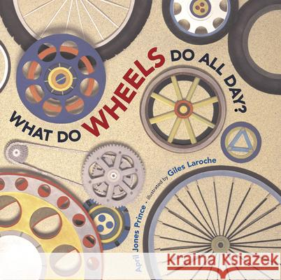 What Do Wheels Do All Day? April Jones Prince Giles Laroche 9780618563074
