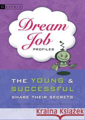 Dream Job Profiles: The Young & Successful Share Their Secrets Donna Hayden Green 9780618563203