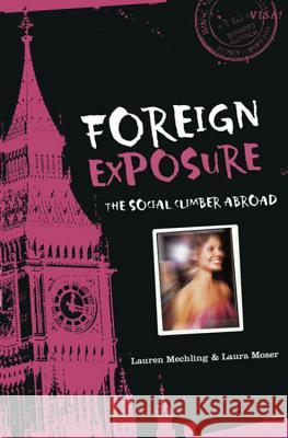 Foreign Exposure: The Social Climber Abroad Lauren Mechling Laura Moser 9780618663798