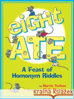 Eight Ate: A Feast of Homonym Riddles Marvin Terban Giulio Maestro 9780618766765 Clarion Books
