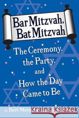Bar Mitzvah, Bat Mitzvah: The Ceremony, the Party, and How the Day Came to Be Bertram Metter Joan Reilly 9780618767731