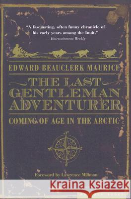 The Last Gentleman Adventurer: Coming of Age in the Arctic Edward Beauclerk Maurice Lawrence Millman 9780618773589