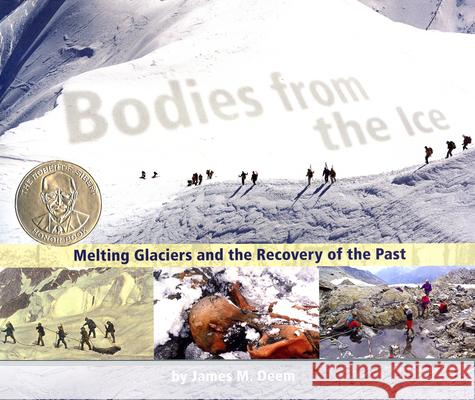 Bodies from the Ice: Melting Glaciers and the Recovery of the Past James M. Deem 9780618800452
