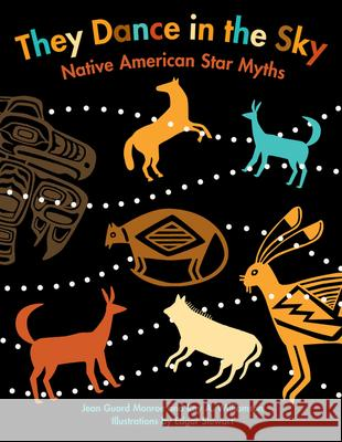 They Dance in the Sky: Native American Star Myths Jean Guard Monroe Ray A. Williamson 9780618809127
