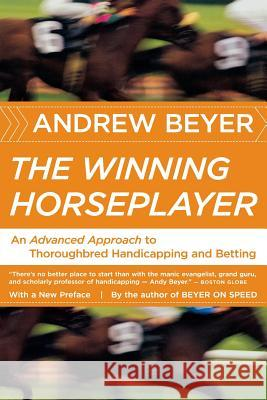 The Winning Horseplayer: An Advanced Approach to Thoroughbred Handicapping and Betting Andrew Beyer 9780618871780