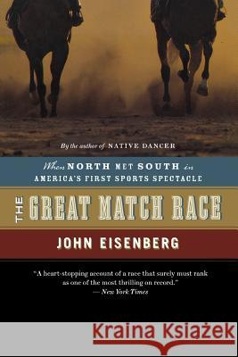 The Great Match Race: When North Met South in America's First Sports Spectacle John Eisenberg 9780618872114