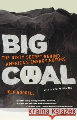 Big Coal: The Dirty Secret Behind America's Energy Future Jeff Goodell 9780618872244