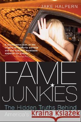 Fame Junkies: The Hidden Truths Behind America's Favorite Addiction Jake Halpern 9780618918713 Mariner Books