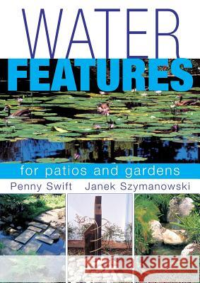 Water Features for Patios and Gardens Penny Swift Janek Szymanowski 9780620732079