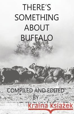There's Something about Buffalo Kevin Thomas John Barsness Gregor Woods 9780620800617