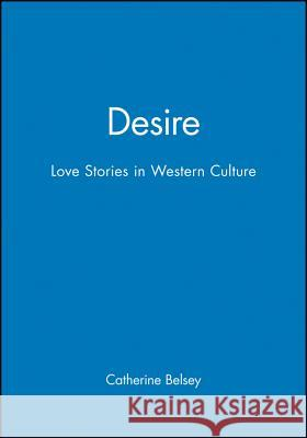 Desire: Love Stories in Western Culture Catherine Belsey 9780631168140
