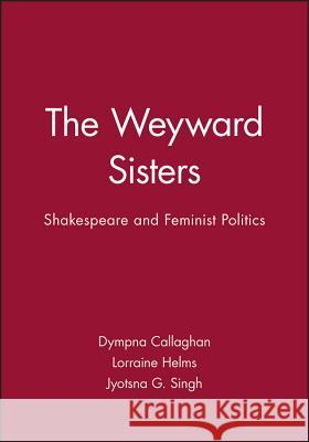 The Weyward Sisters: Innovation and the Management of Technology Dympna C. Callaghan Lorraine Rae Helms Jyotsna G. Singh 9780631177982