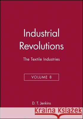 Industrial Revolutions : The Textile Industries D. T. Jenkins D. T. Jenkins 9780631181194