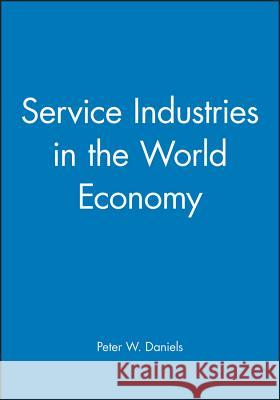 Service Industries in the World Economy P. W. Daniels 9780631181323