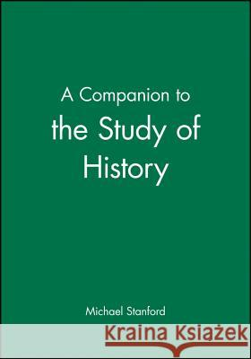 A Companion to the Study of History Michael Stanford 9780631181590