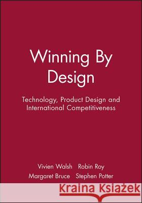 Winning by Design: Technology, Product Design, and International Competitiveness Vivien Walsh Bruce                                    Walsh 9780631185116