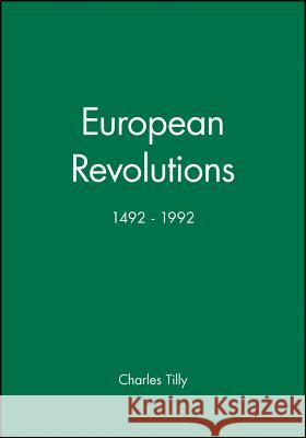 European Revolutions, 1492 - 1992 Charles Tilly Jacques L 9780631199038 Blackwell Publishers