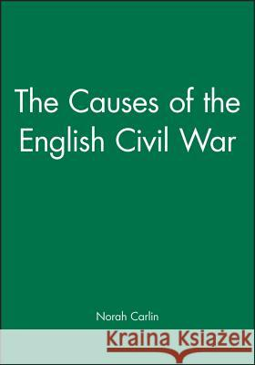 The Causes of the English Civil War Norah Carlin L. Gregory Jones James J. Buckley 9780631204510