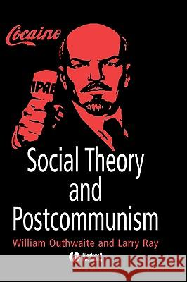 Social Theory and Postcommunism William Outhwaite Larry Ray 9780631211112 Blackwell Publishers