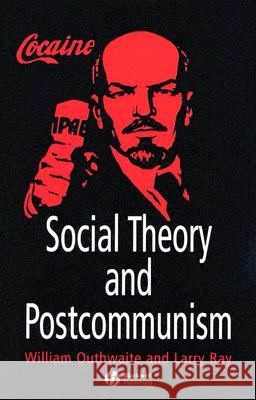 Social Theory and Postcommunism William Outhwaite Larry Ray 9780631211129 Blackwell Publishers