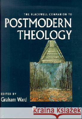 The Blackwell Companion to Postmodern Theology Graham Ward 9780631212171 Blackwell Publishers