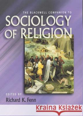 The Blackwell Companion to Sociology of Religion Richard K. Fenn 9780631212409 Blackwell Publishers