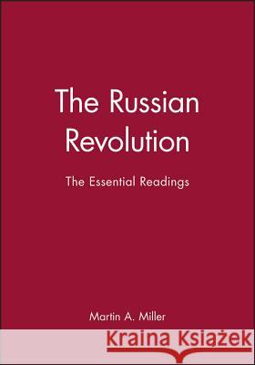 The Russian Revolution : The Essential Readings Martin A. Miller 9780631216384