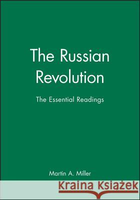 The Russian Revolution : The Essential Readings Martin A. Miller 9780631216391